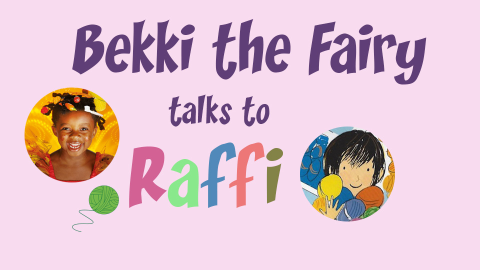 The words Bekki the Fairy talks to Raffi accompanied by images of Bekki and Raffi